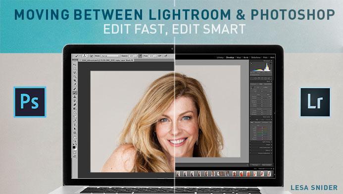 Moving Between Lightroom & Photoshop: Edit Fast, Edit Smart